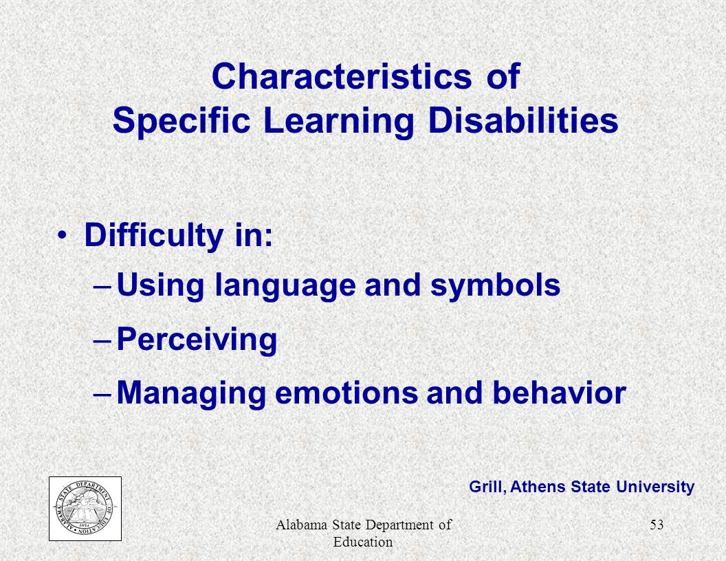 Alabama State Department of Education 52 Characteristics of Mental Retardation (continued) Difficulty in: –Performing life skills Appears unmotivated Below average intelligence Harris, Alabama State University