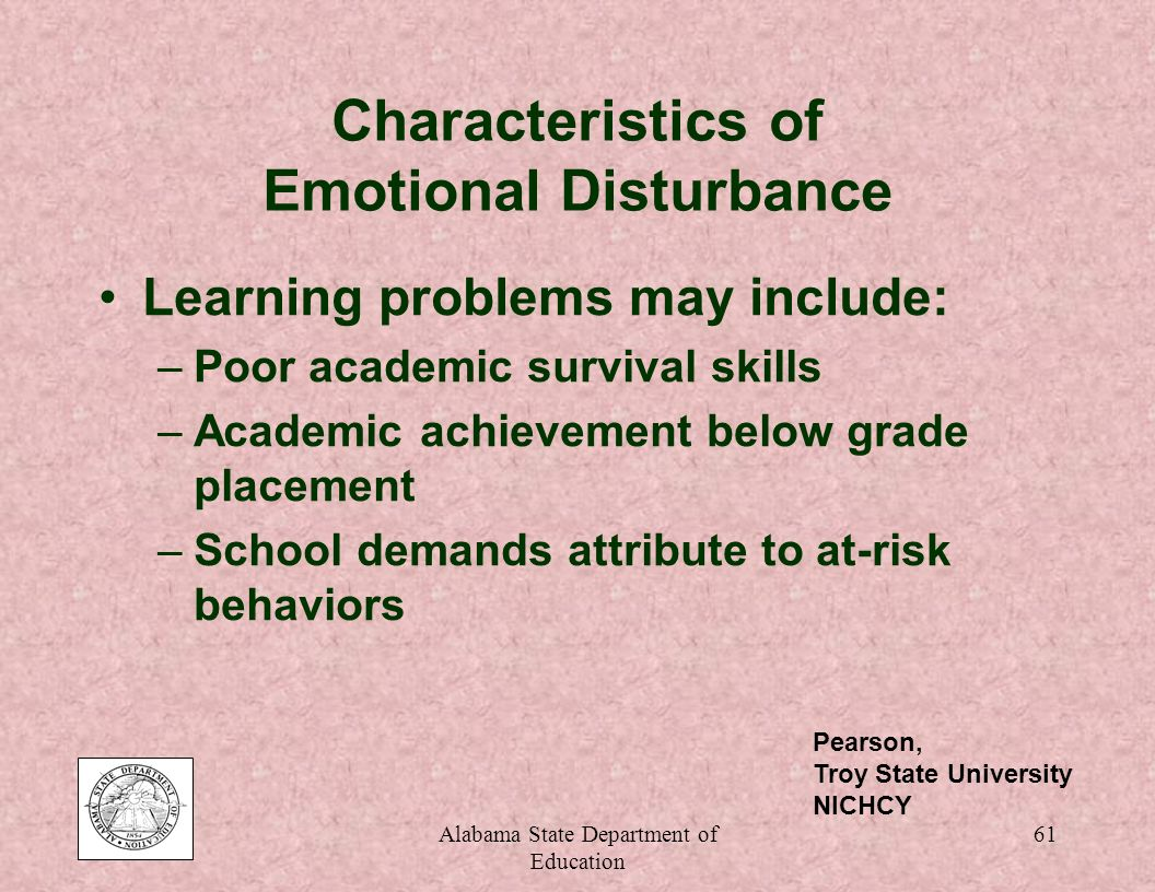 Alabama State Department of Education 60 Characteristics of Specific Learning Disabilities Summary (continued) AllsomeAll students will evidence some types of problems Persons with SLD exhibit these problems: –To a greater extent than do normal individuals –With greater adverse educational effects Grill, Athens State University