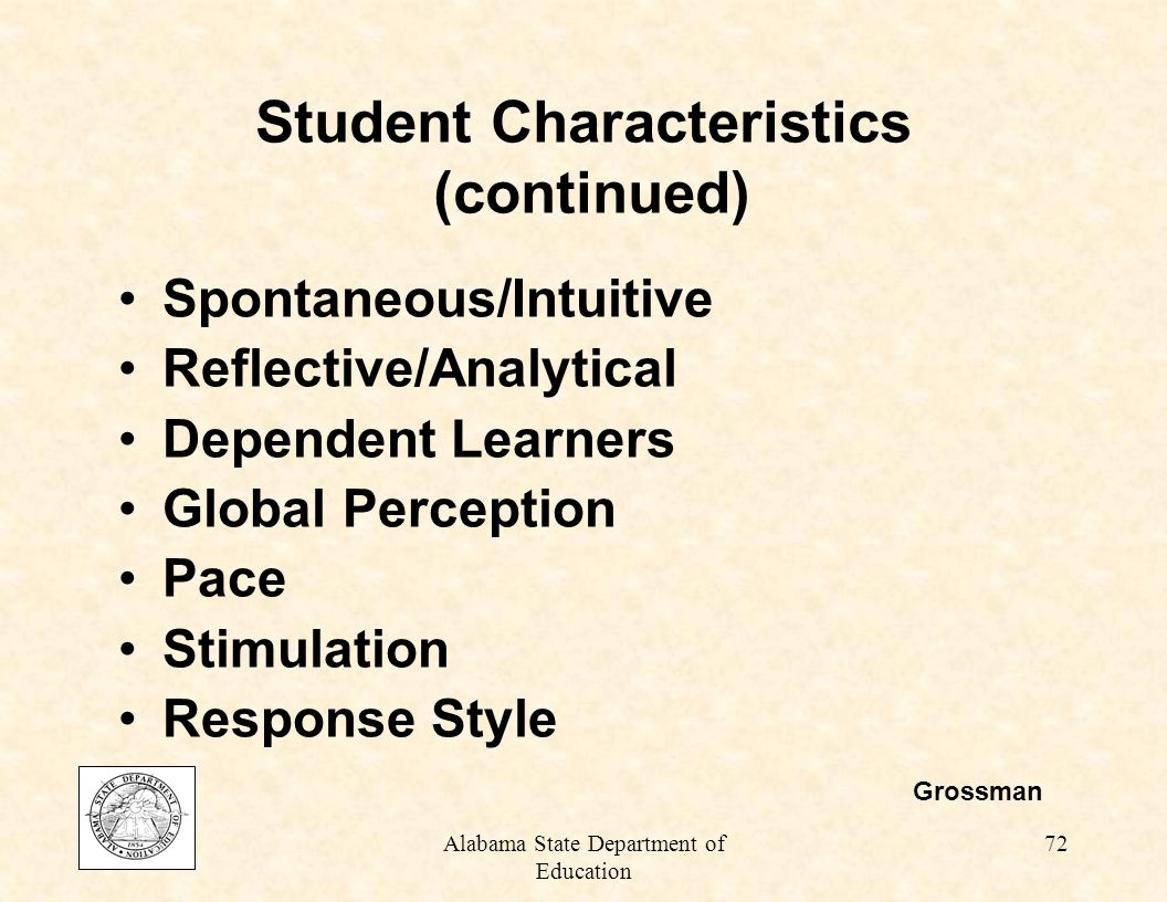 Alabama State Department of Education 71 Student Characteristics Motivation: –Cooperative environments –Family –Relationship with authority figures –Trust Grossman Friend and Bursuck
