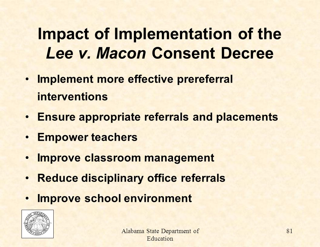 Alabama State Department of Education 80 What Can Be Done To Reduce Overrepresentation/ Underrepresentation General education classroom Family involvement Referrals Evaluations Services Monitor