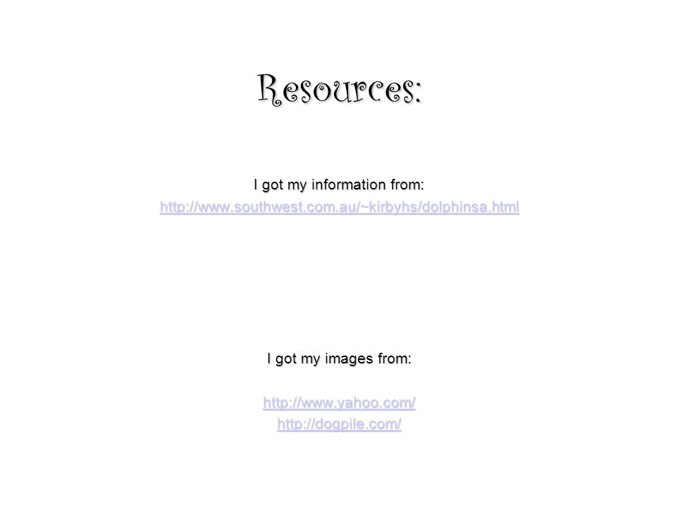 Resources: I got my information from:   I got my images from: