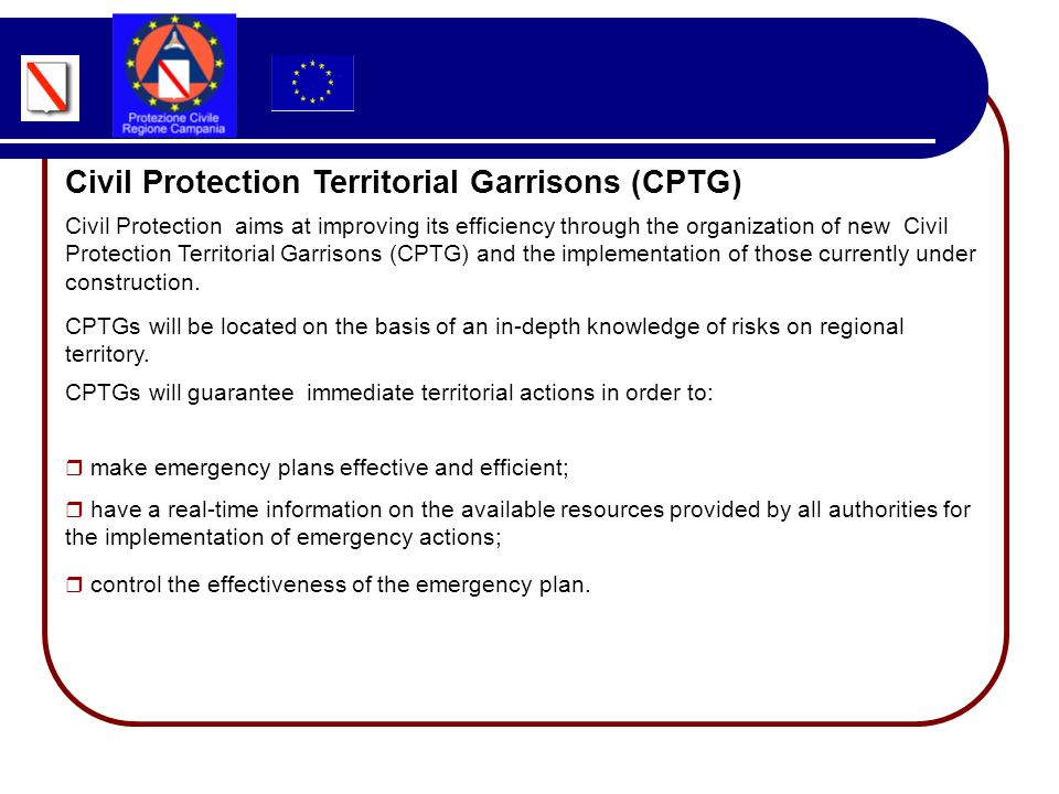 Civil Protection aims at improving its efficiency through the organization of new Civil Protection Territorial Garrisons (CPTG) and the implementation