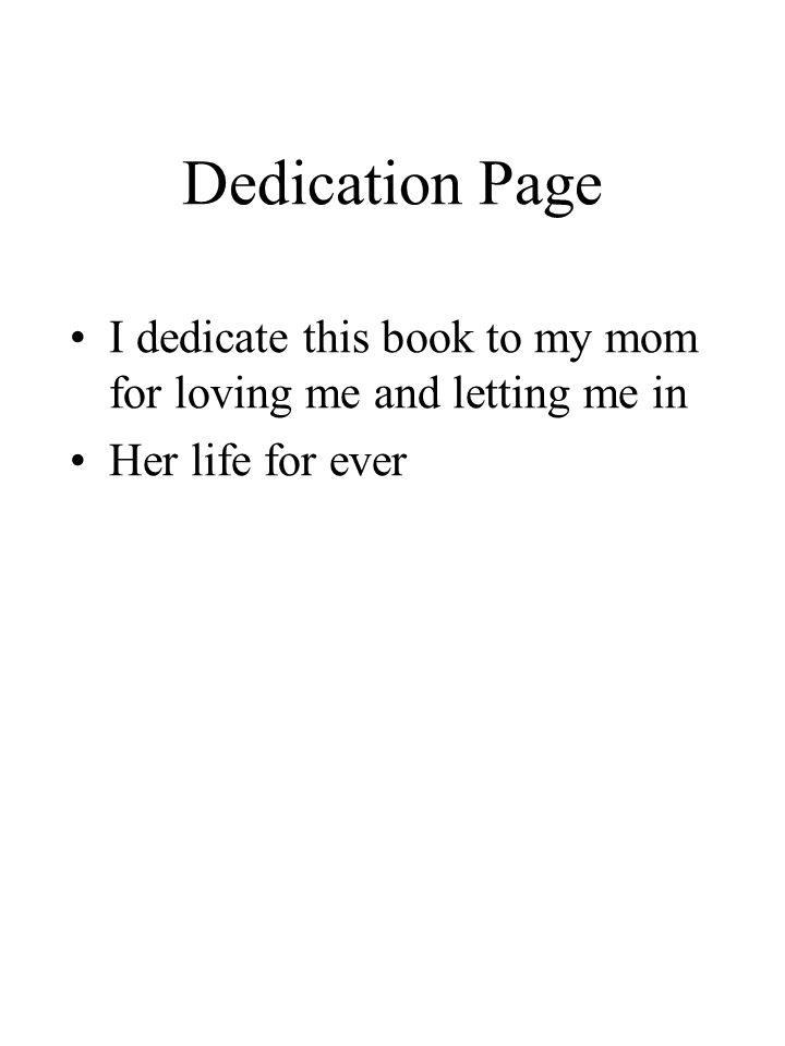 Dedication Page I dedicate this book to my mom for loving me and letting me in Her life for ever