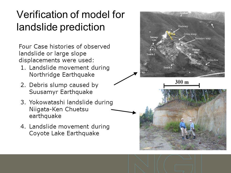 Verification of model for landslide prediction Four Case histories of observed landslide or large slope displacements were used: 1.Landslide movement