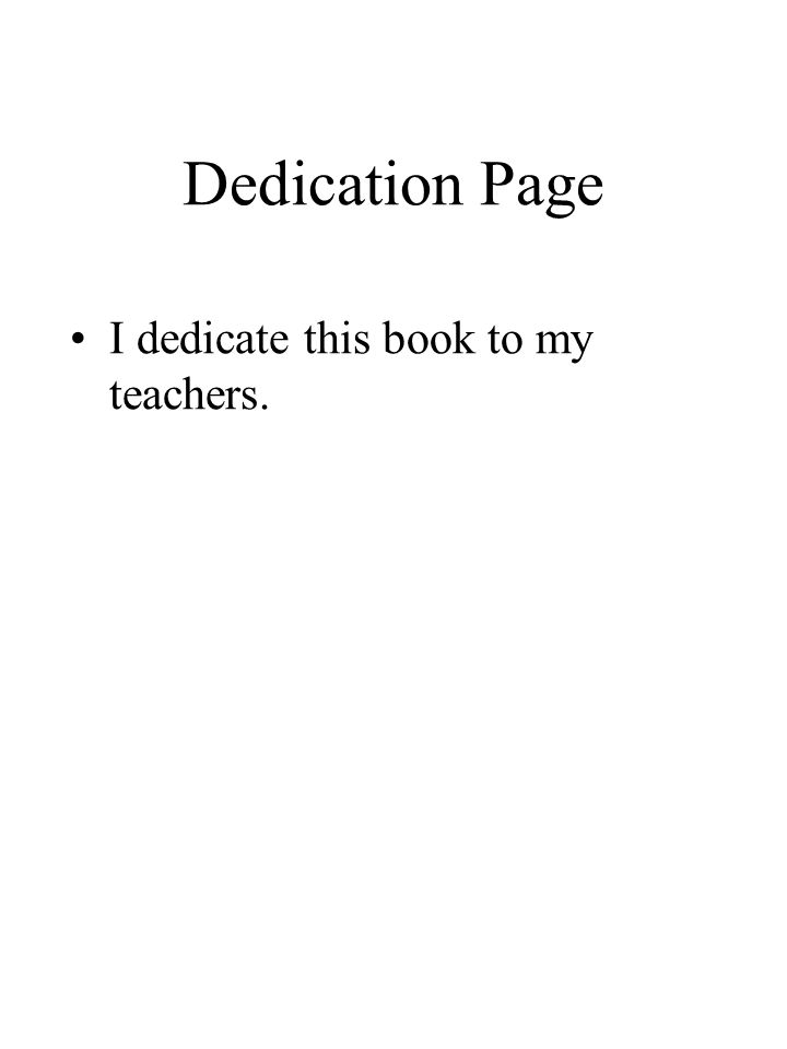 Dedication Page I dedicate this book to my teachers.