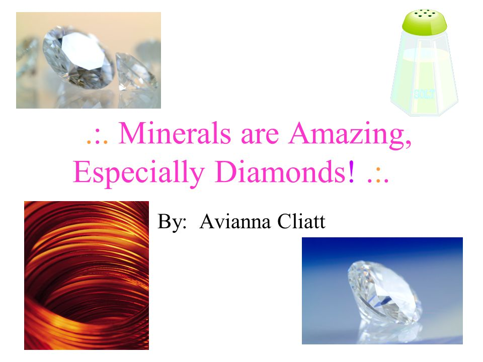 Have you ever heard of minerals.If not, lets talk about them.