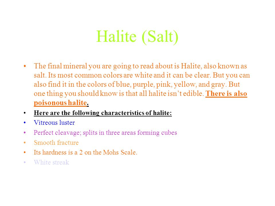 Halite (Salt) The final mineral you are going to read about is Halite, also known as salt.