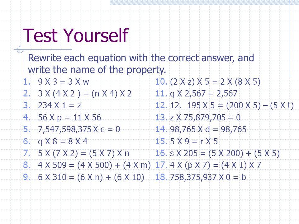 Test Yourself 1. 9 X 3 = 3 X w 2. 3 X (4 X 2 ) = (n X 4) X 2 3.