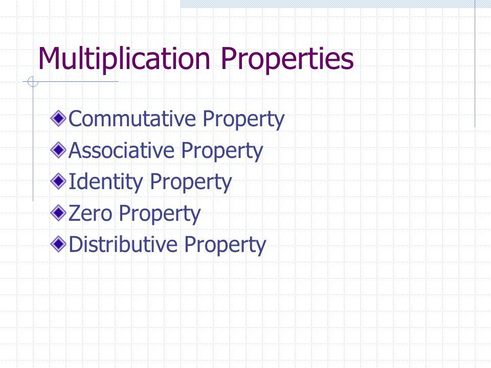 Multiplication Properties Commutative Property Associative Property Identity Property Zero Property Distributive Property