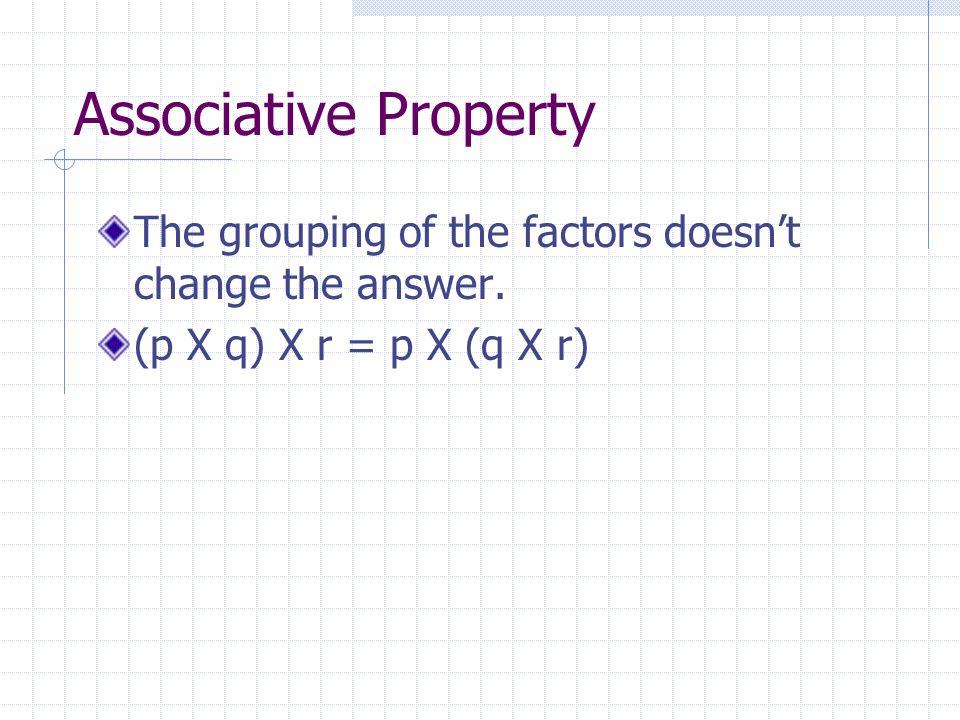 Associative Property 3 X (4 X 2) = (n X 4) X 2 4 X (p X 7) = (4 X 1) X 7 5 X (7 X 2) = (5 X 7) X n (2 X z) X 5 = 2 X (8 X 5) Is this Associative.