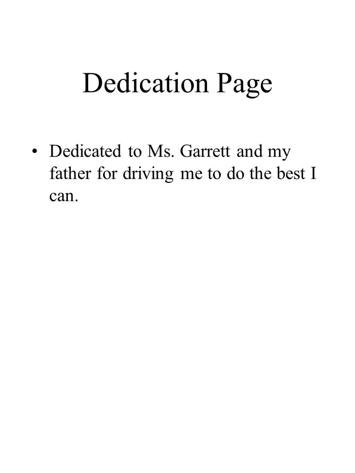 Dedication Page Dedicated to Ms. Garrett and my father for driving me to do the best I can.