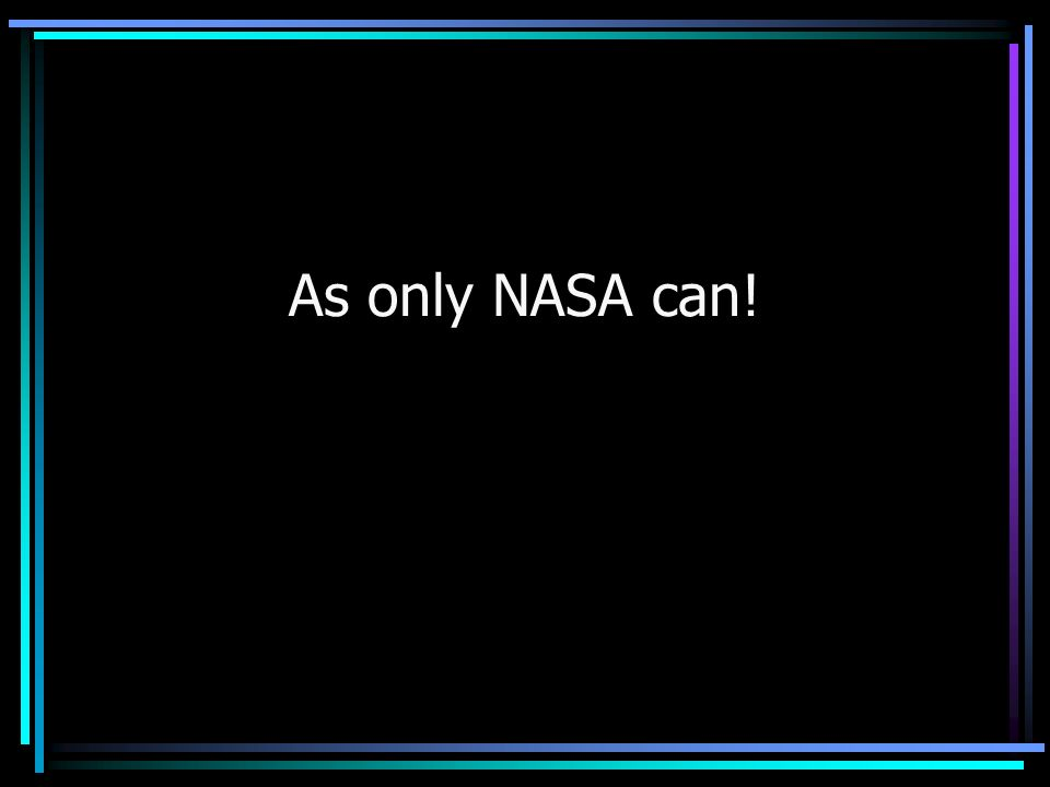 As only NASA can!