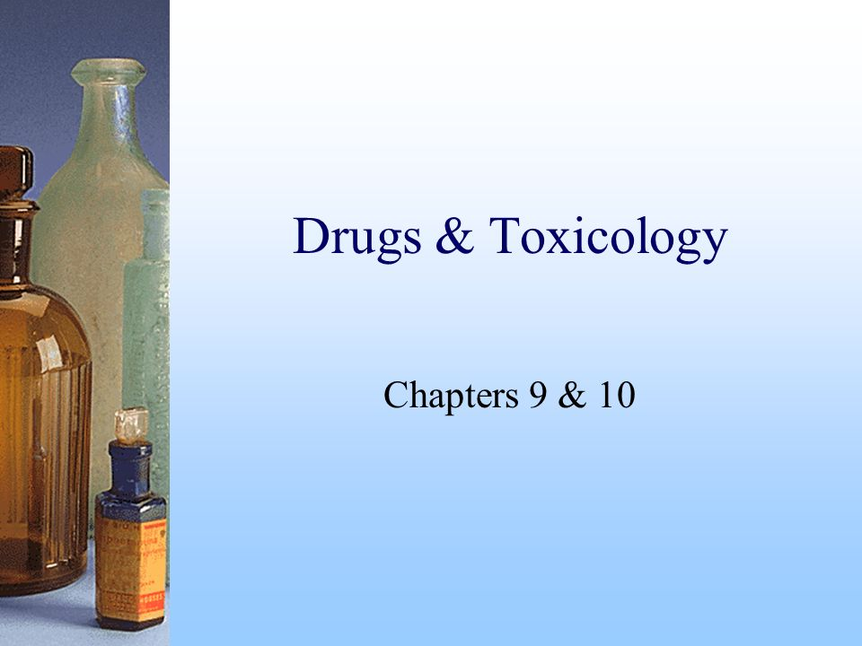 Drugs & Toxicology Chapters 9 & 10