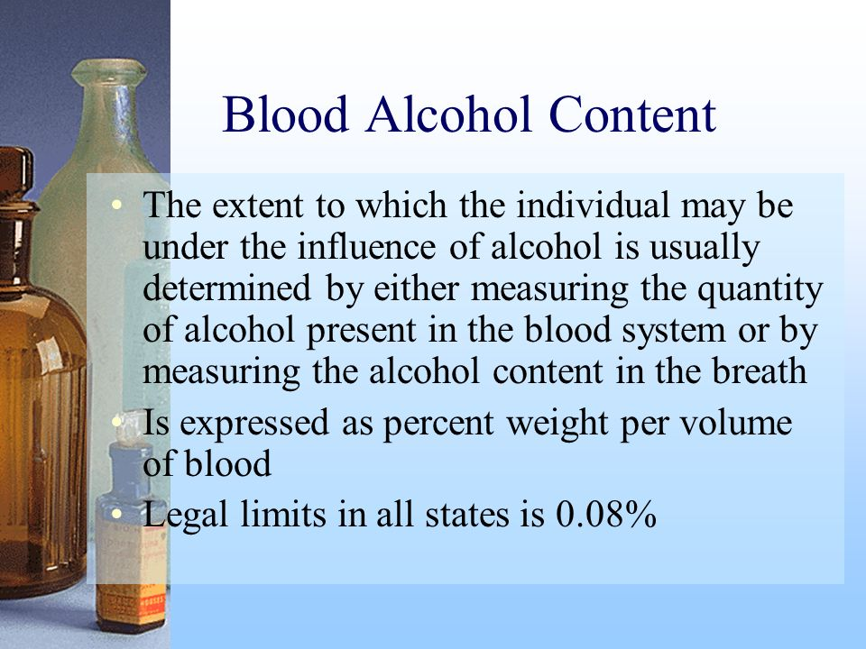 Blood Alcohol Content The extent to which the individual may be under the influence of alcohol is usually determined by either measuring the quantity
