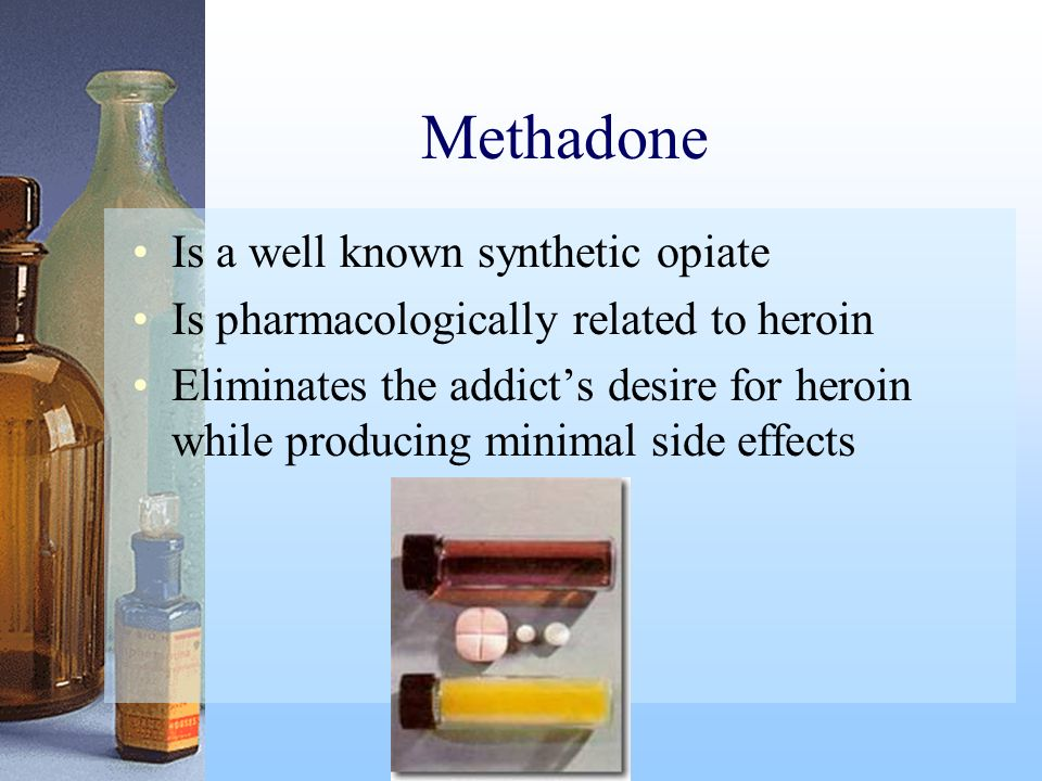 Methadone Is a well known synthetic opiate Is pharmacologically related to heroin Eliminates the addicts desire for heroin while producing minimal sid