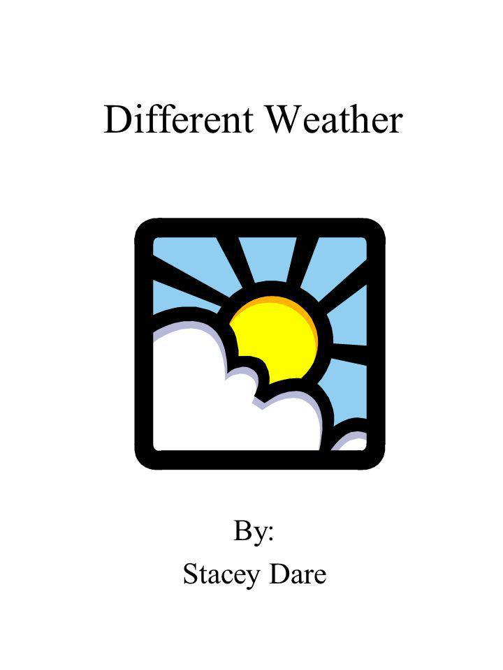 Different Weather By: Stacey Dare