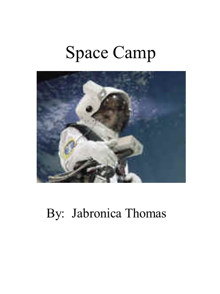 Space Camp By: Jabronica Thomas