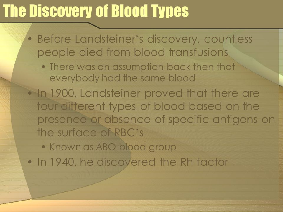 The Discovery of Blood Types Before Landsteiner s discovery, countless people died from blood transfusions There was an assumption back then that ever