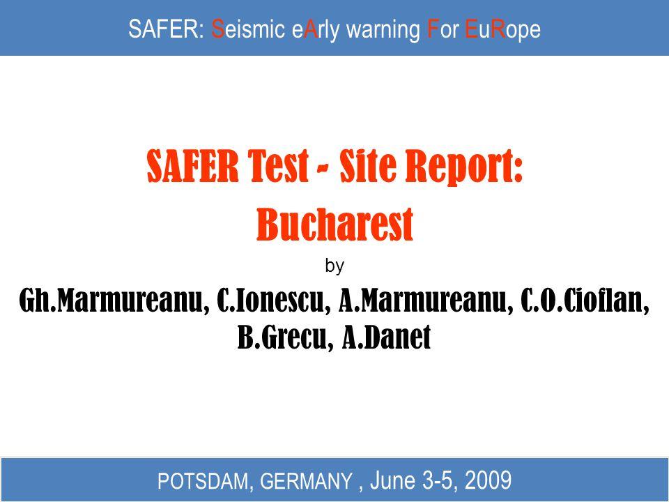 SAFER: Seismic eArly warning For EuRope SAFER Test - Site Report: Bucharest by Gh.Marmureanu, C.Ionescu, A.Marmureanu, C.O.Cioflan, B.Grecu, A.Danet P