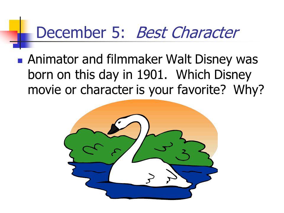 December 5: Best Character Animator and filmmaker Walt Disney was born on this day in 1901. Which Disney movie or character is your favorite? Why?