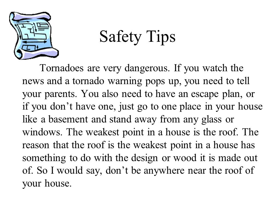 Safety Tips Tornadoes are very dangerous.
