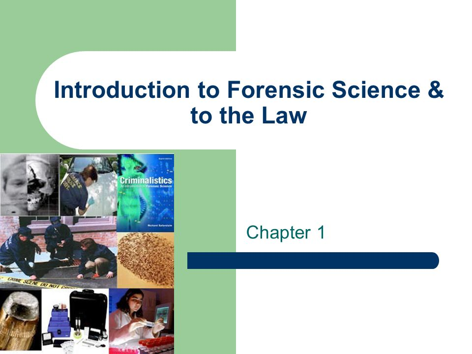 Introduction to Forensic Science & to the Law Chapter 1
