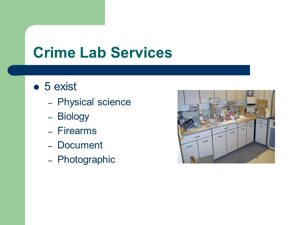 Crime Lab Services 5 exist – Physical science – Biology – Firearms – Document – Photographic