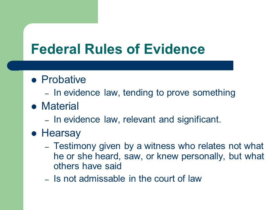 Federal Rules of Evidence Probative – In evidence law, tending to prove something Material – In evidence law, relevant and significant. Hearsay – Test