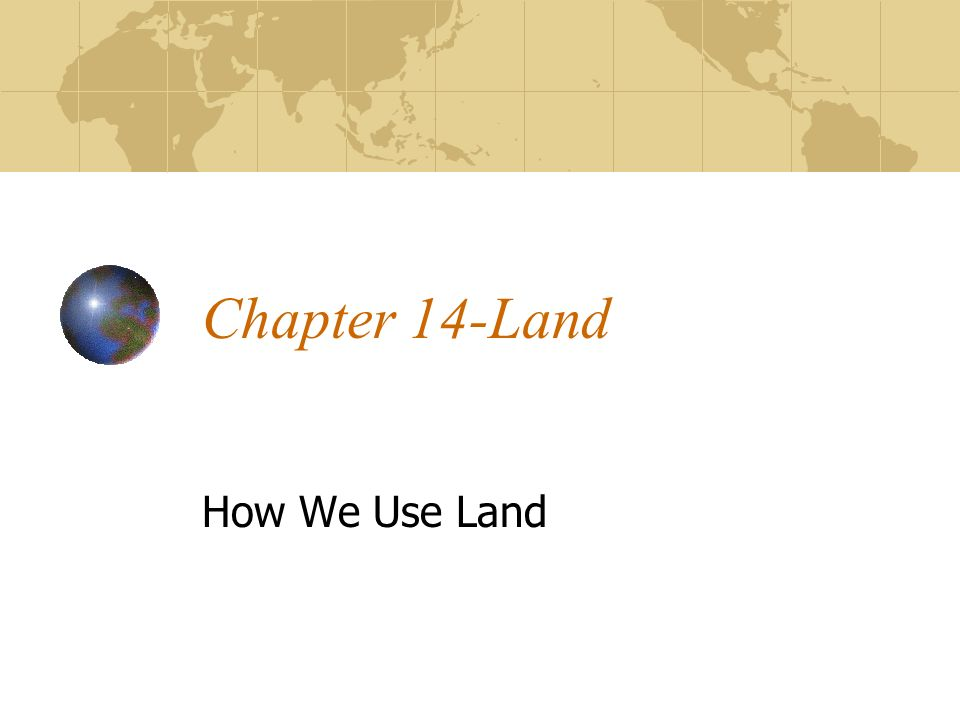 Chapter 14-Land How We Use Land