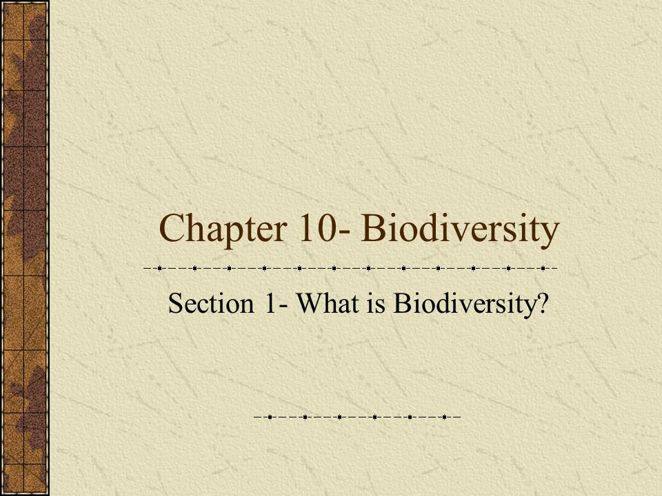 Chapter 10- Biodiversity Section 1- What is Biodiversity?