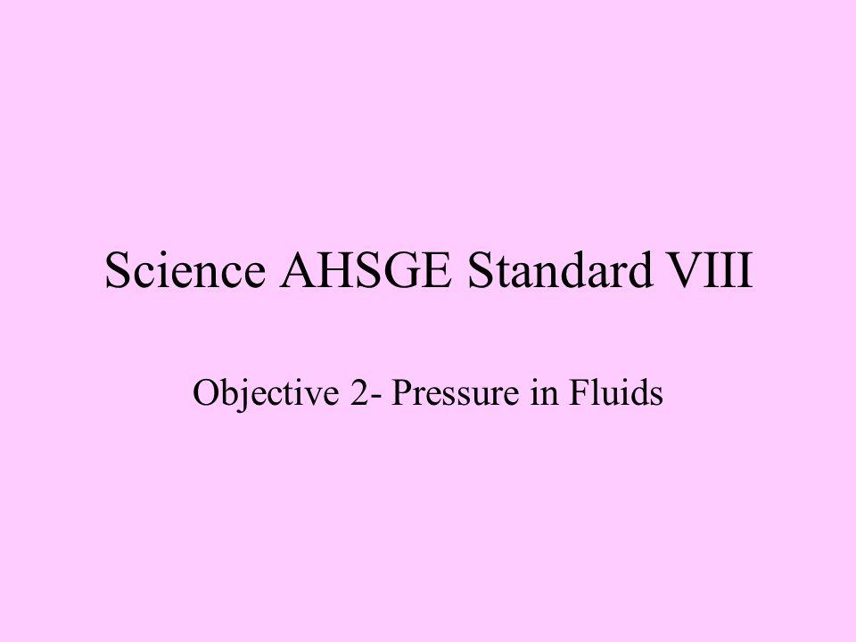Science AHSGE Standard VIII Objective 2- Pressure in Fluids