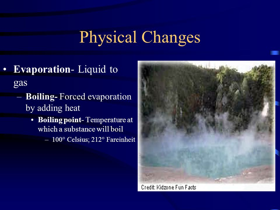 Physical Changes Condensation- Gas to liquid –Due to temperature changes –Ex: Water on windows in the morning Sublimation- Solid to gas –Ex: Moth balls, potpourri