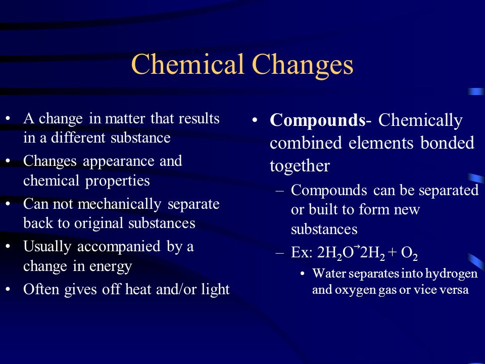 Chemical Changes Combustion- Chemical process converting chemical energy into heat and light energy –Ex: Burning –Anywhere theres smoke, theres combustion –Anything that can burn has chemical energy