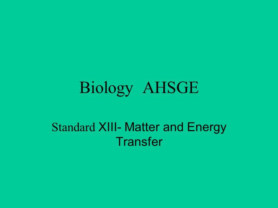 Biology AHSGE Standard XIII- Matter and Energy Transfer