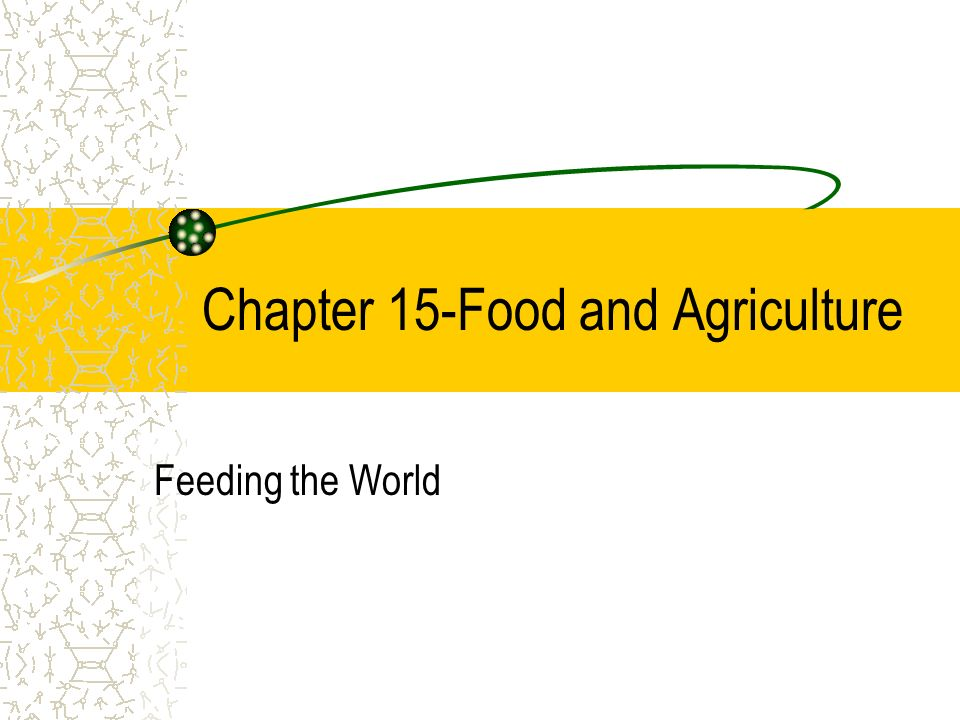 Chapter 15-Food and Agriculture Feeding the World