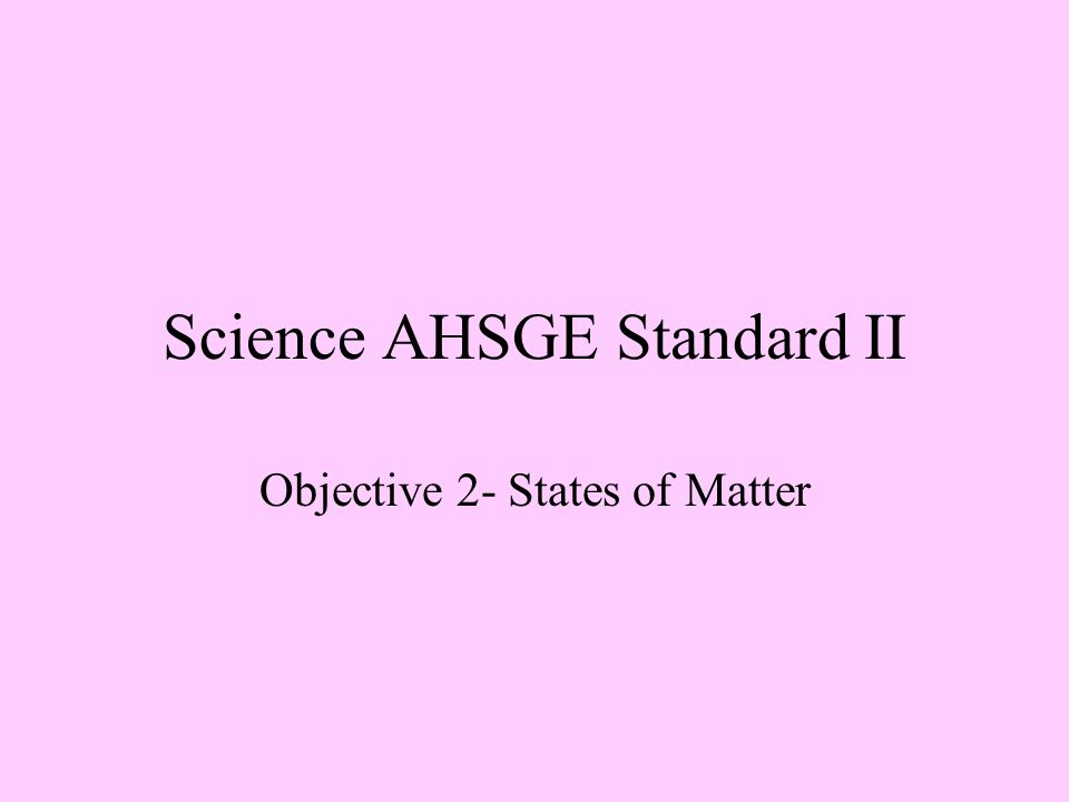 Science AHSGE Standard II Objective 2- States of Matter