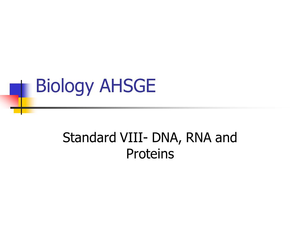 Biology AHSGE Standard VIII- DNA, RNA and Proteins