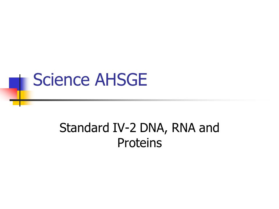 Science AHSGE Standard IV-2 DNA, RNA and Proteins