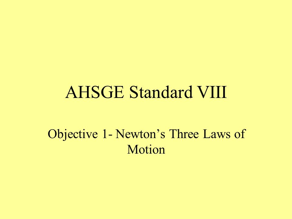 AHSGE Standard VIII Objective 1- Newtons Three Laws of Motion