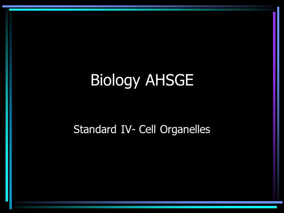 Biology AHSGE Standard IV- Cell Organelles