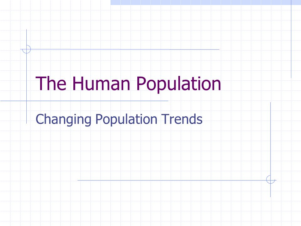 Changing Population Trends The Human Population