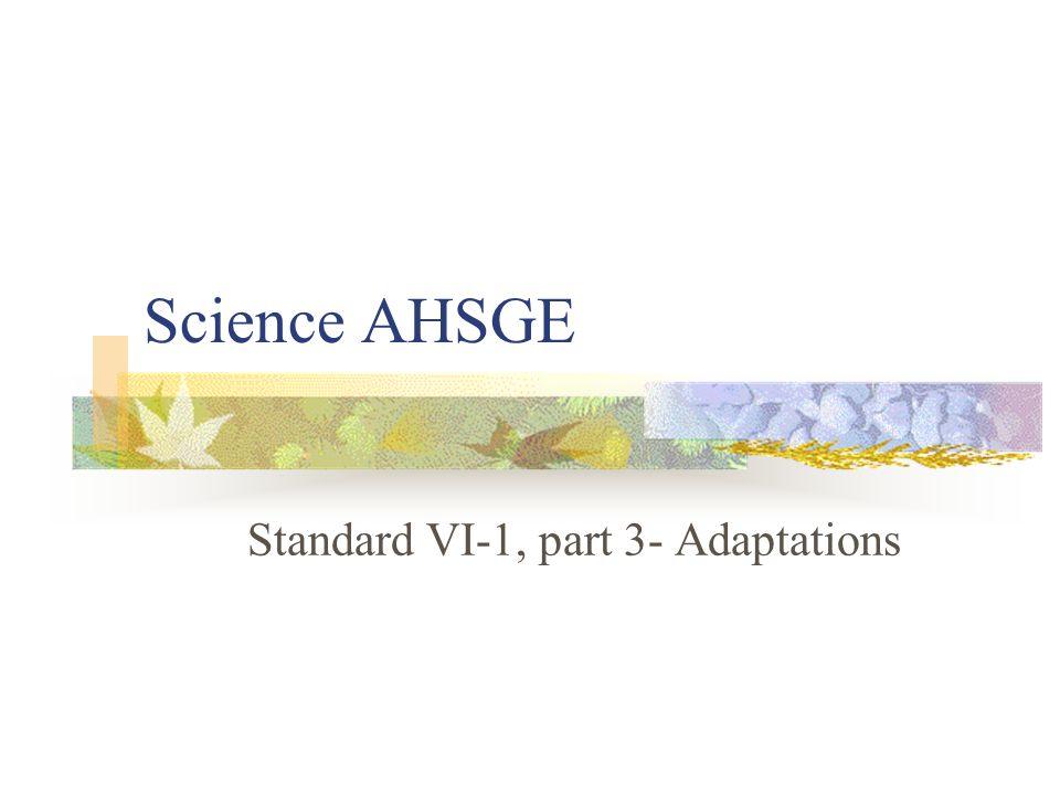 Science AHSGE Standard VI-1, part 3- Adaptations