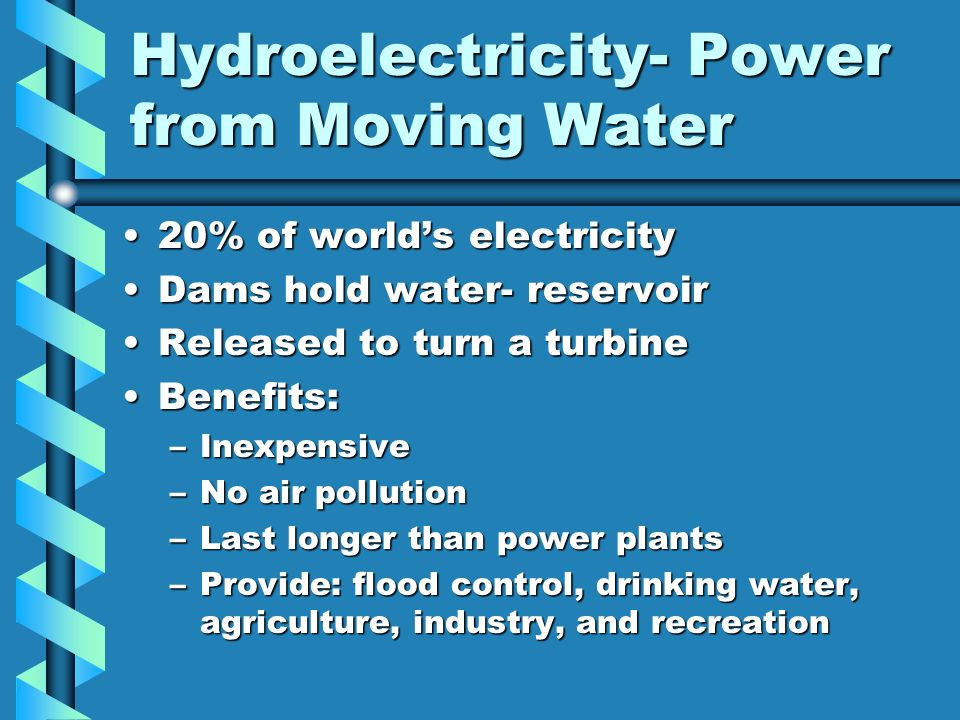 Hydroelectricity- Power from Moving Water 20% of worlds electricity20% of worlds electricity Dams hold water- reservoirDams hold water- reservoir Rele