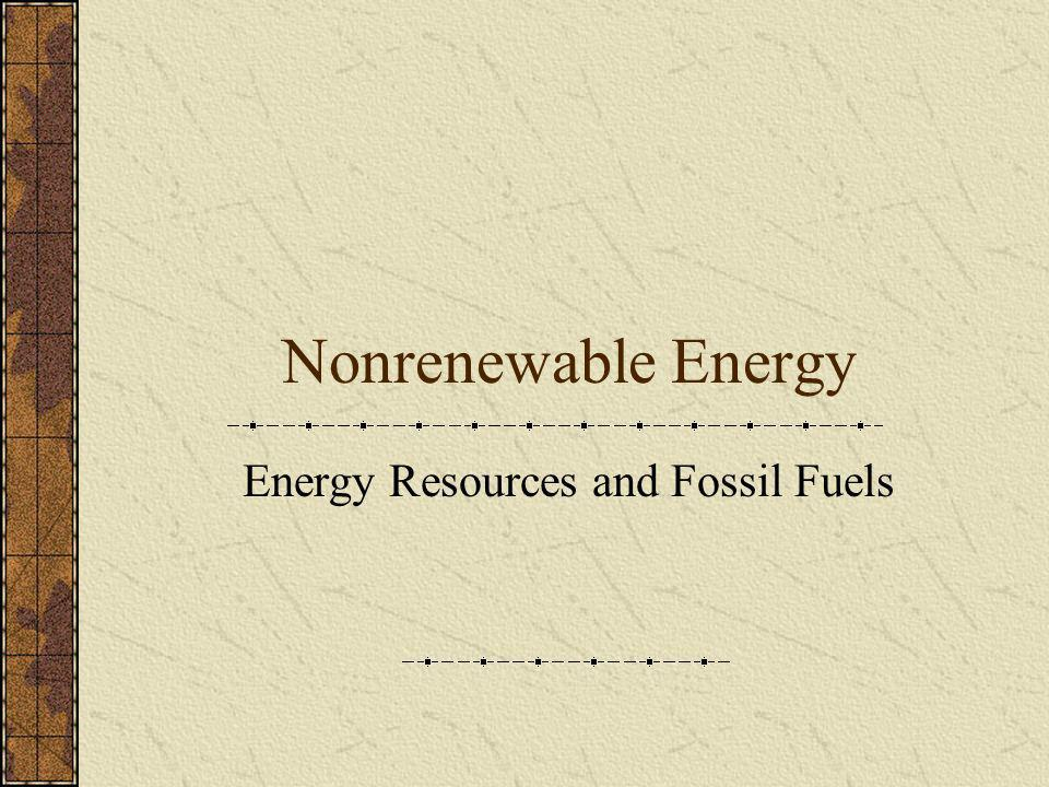 Nonrenewable Energy Energy Resources and Fossil Fuels