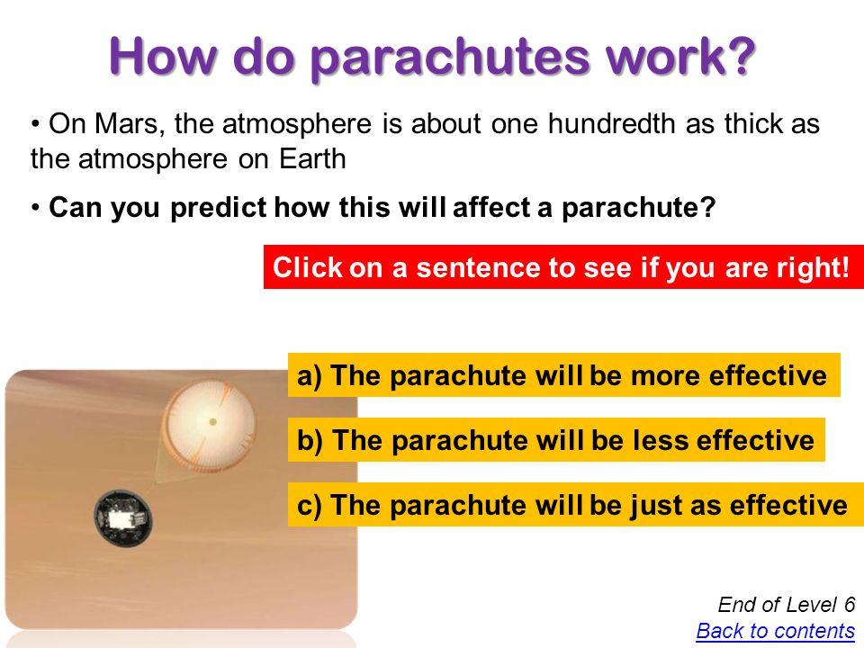 How do parachutes work? Level 6 C D E A B Which letters show... E, C The skydiver accelerating? E, C D The skydiver decelerating? D A, B The skydiver