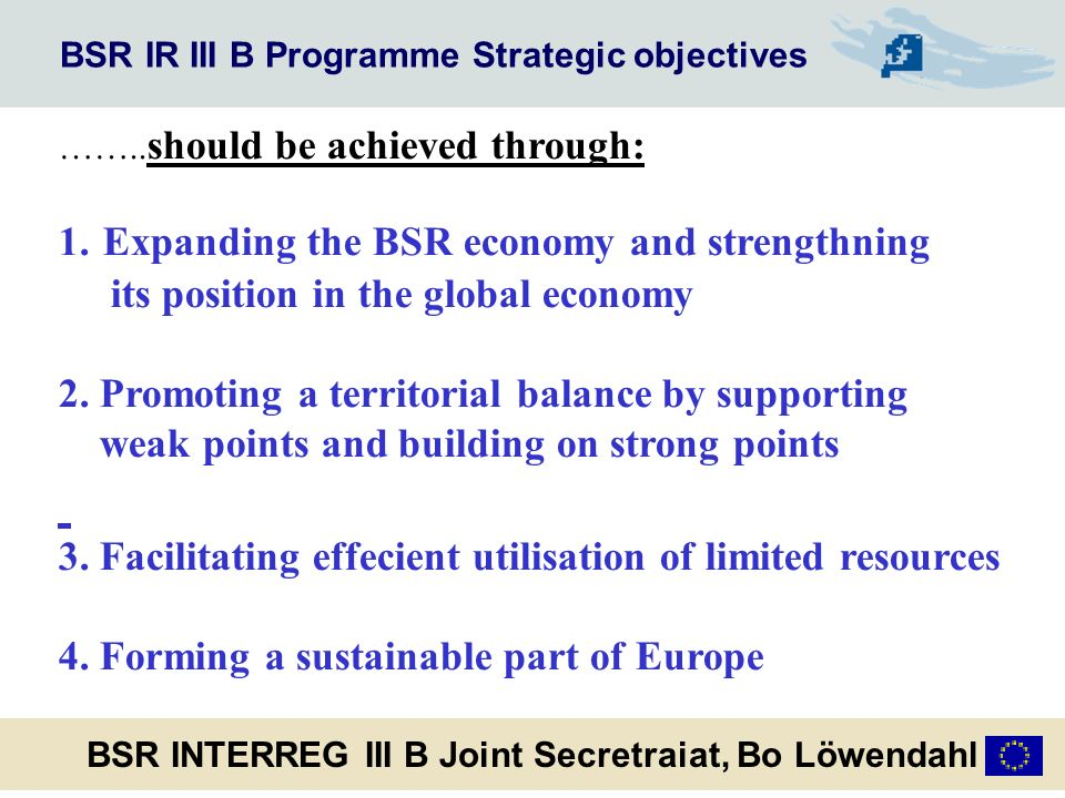 BSR IR III B Programme Strategic objectives BSR INTERREG III B Joint Secretraiat, Bo Löwendahl ……..