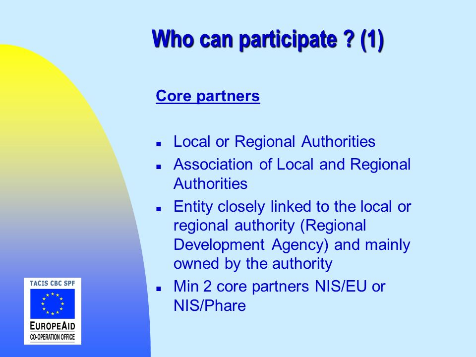 Who can participate ? (1) Core partners n Local or Regional Authorities n Association of Local and Regional Authorities n Entity closely linked to the