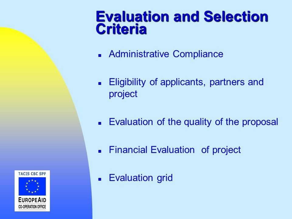 Evaluation and Selection Criteria n Administrative Compliance n Eligibility of applicants, partners and project n Evaluation of the quality of the pro