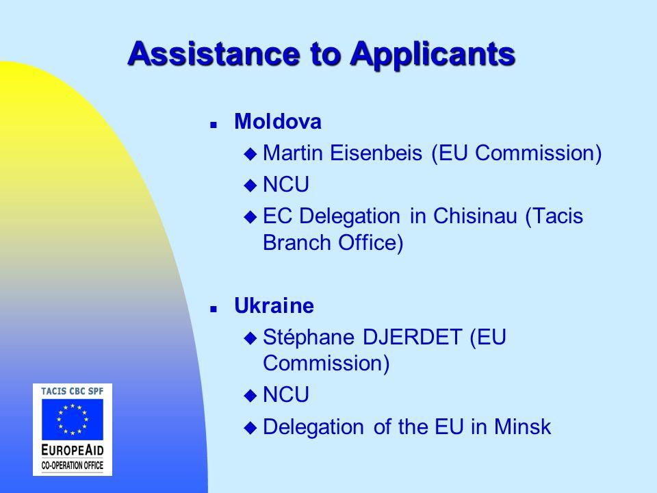 Assistance to Applicants n Moldova u Martin Eisenbeis (EU Commission) u NCU u EC Delegation in Chisinau (Tacis Branch Office) n Ukraine u Stéphane DJE