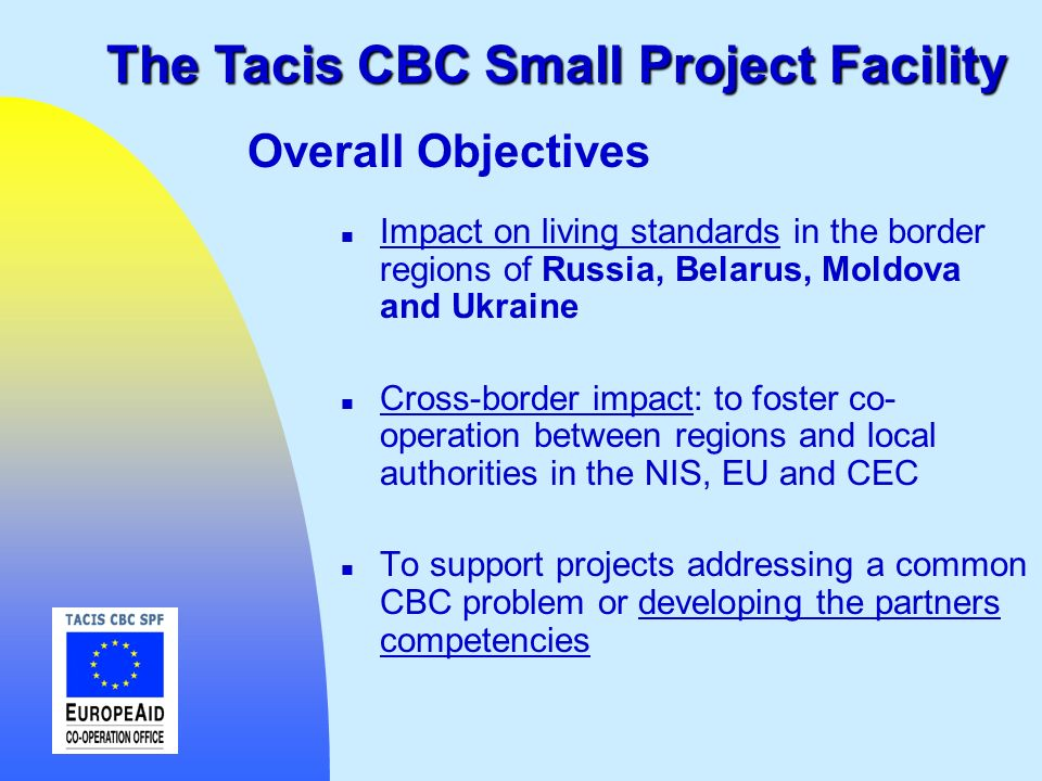n Impact on living standards in the border regions of Russia, Belarus, Moldova and Ukraine n Cross-border impact: to foster co- operation between regi
